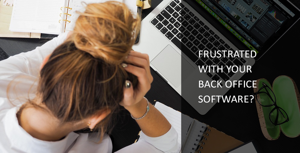 Are you Frustrated with Your Back Office Software?
